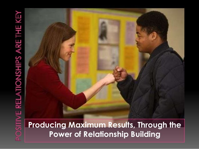 Producing Maximum Results, Through the     Power of Relationship Building