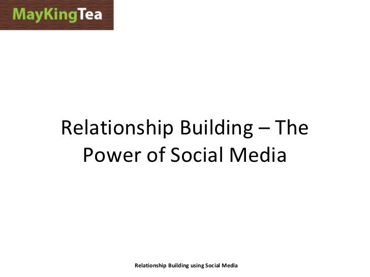 Relationship Building – The  Power of Social Media        Relationship Building using Social Media