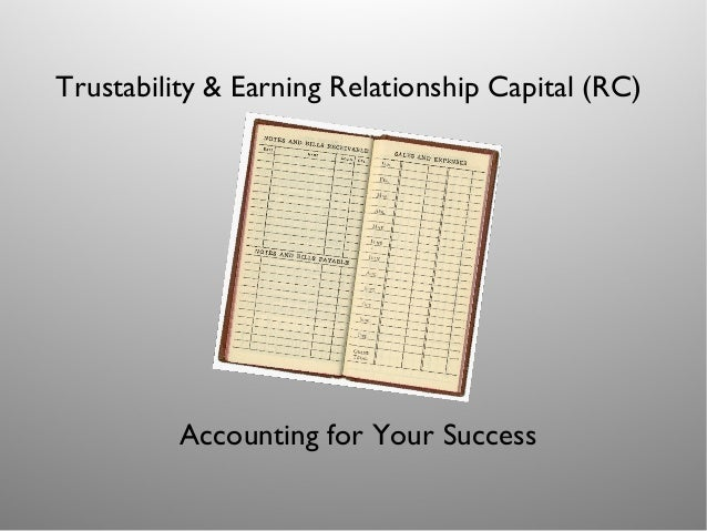 Trustability & Earning Relationship Capital (RC)  Accounting for Your Success