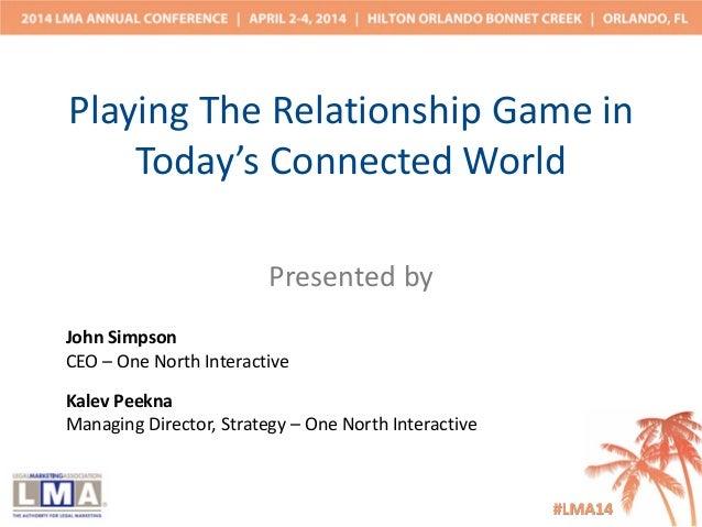 Presentedby PlayingTheRelationshipGamein Today'sConnectedWorld JohnSimpson CEO– OneNorthInteractive KalevPeek...