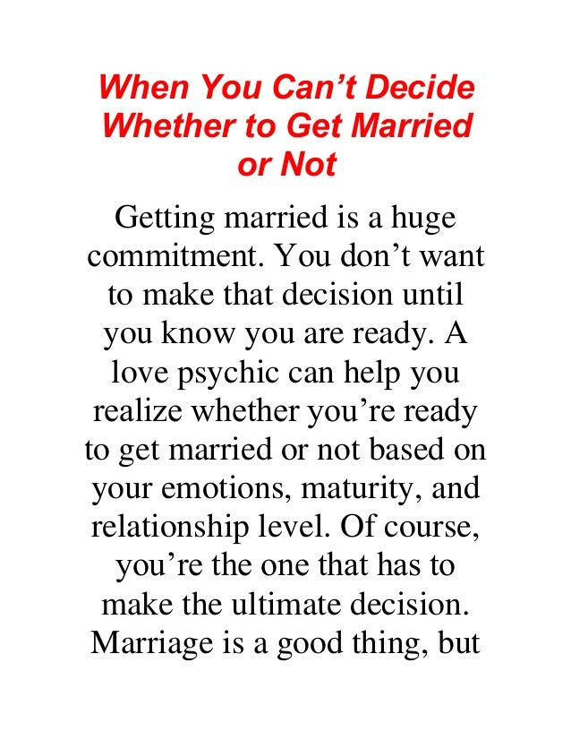 When You Can't Decide Whether to Get Married or Not Getting married is a huge commitment. You don't want to make that deci...