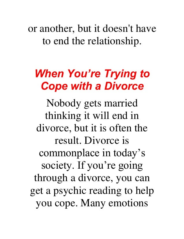 or another, but it doesn't have to end the relationship. When You're Trying to Cope with a Divorce Nobody gets married thi...