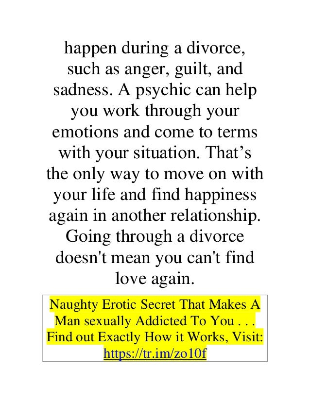 happen during a divorce, such as anger, guilt, and sadness. A psychic can help you work through your emotions and come to ...