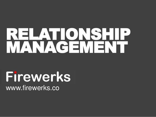 RELATIONSHIP  MANAGEMENT  www.firewerks.co
