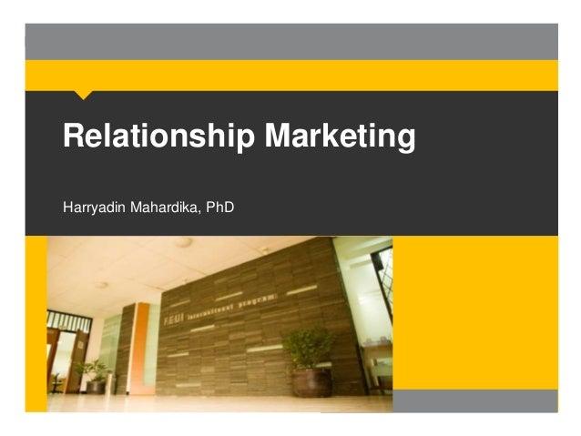 Relationship Marketing Harryadin Mahardika, PhD