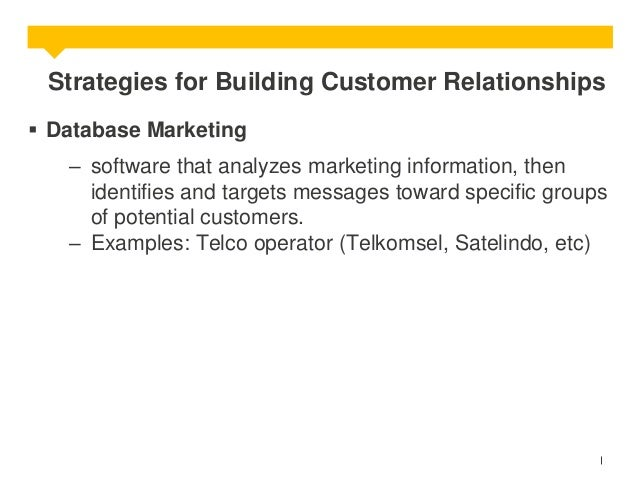 Strategies for Building Customer Relationships  Database Marketing – software that analyzes marketing information, then i...