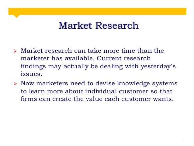 Market Research     Market research can take more time than the marketer has available. Current research findings may ac...