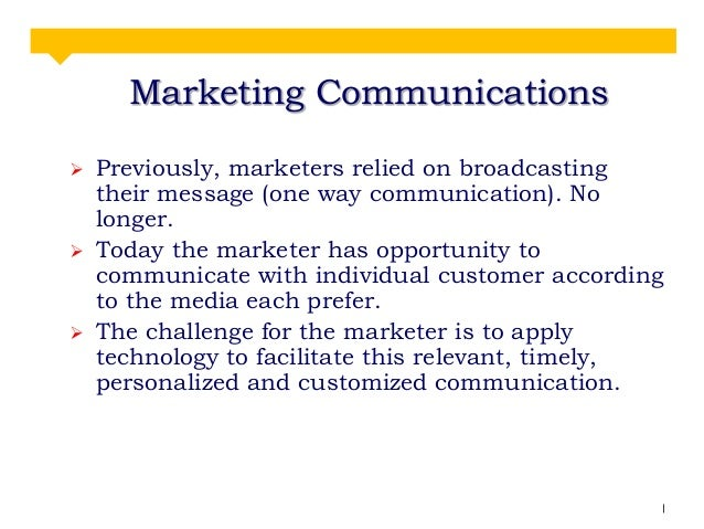 Marketing Communications       Previously, marketers relied on broadcasting their message (one way communication). No l...