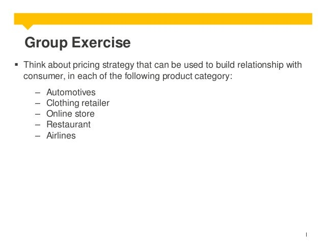 Group Exercise  Think about pricing strategy that can be used to build relationship with consumer, in each of the followi...