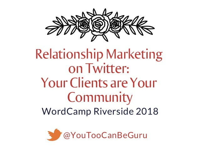 @YouTooCanBeGuru RelationshipMarketing onTwitter: YourClientsareYour Community WordCamp�Riverside�2018