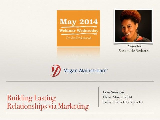 ! Building Lasting Relationships via Marketing Live Session ! Date: May 7, 2014 ! Time: 11am PT/ 2pm ET Presenter: Stephan...