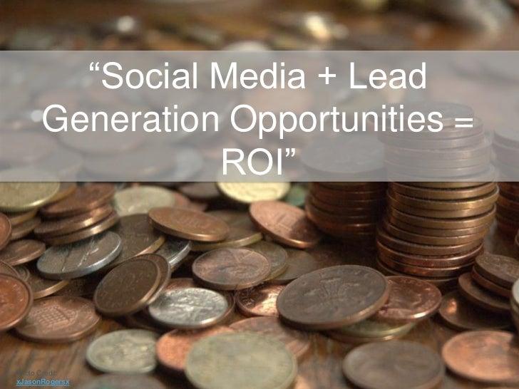 """Social Media + Lead Generation Opportunities = ROI""<br />Photo Credit: xJasonRogersx<br />"