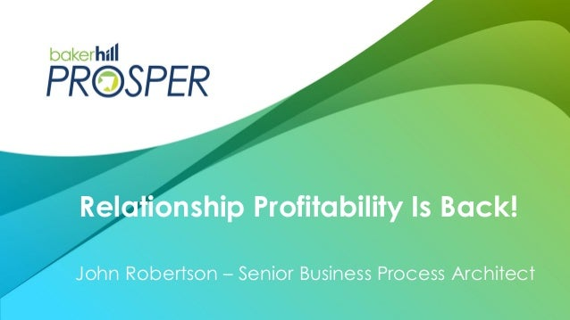 John Robertson – Senior Business Process Architect Relationship Profitability Is Back!