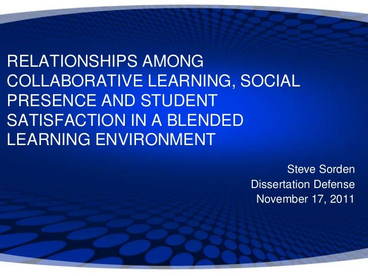 RELATIONSHIPS AMONGCOLLABORATIVE LEARNING, SOCIALPRESENCE AND STUDENTSATISFACTION IN A BLENDEDLEARNING ENVIRONMENT        ...