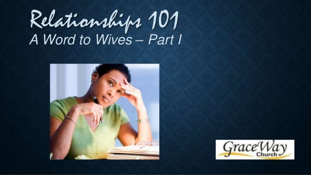 Relationships 101  A Word to Wives – Part I