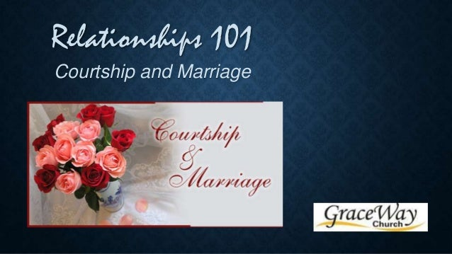 Relationships 101 Courtship and Marriage