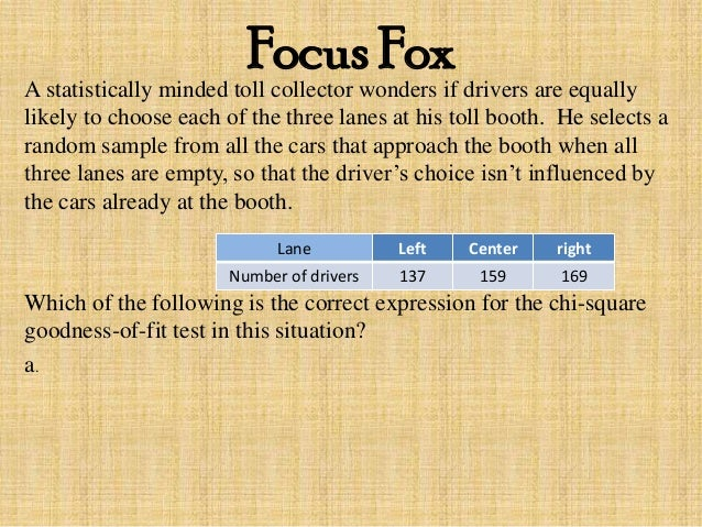 Focus FoxA statistically minded toll collector wonders if drivers are equally likely to choose each of the three lanes at ...