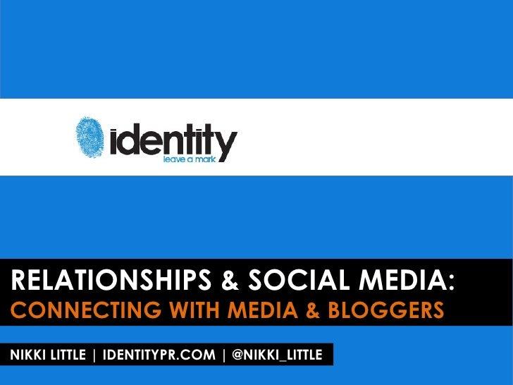 RELATIONSHIPS & SOCIAL MEDIA:CONNECTING WITH MEDIA & BLOGGERSNIKKI LITTLE | IDENTITYPR.COM | @NIKKI_LITTLE