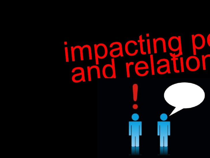 impacting people <br />and relationships<br />