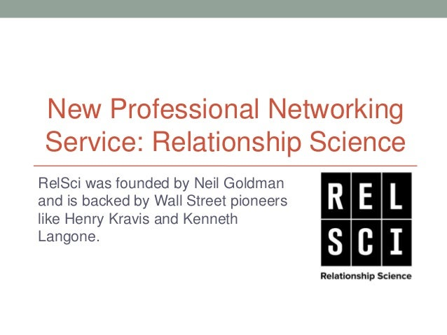 New Professional Networking Service: Relationship ScienceRelSci was founded by Neil Goldmanand is backed by Wall Street pi...