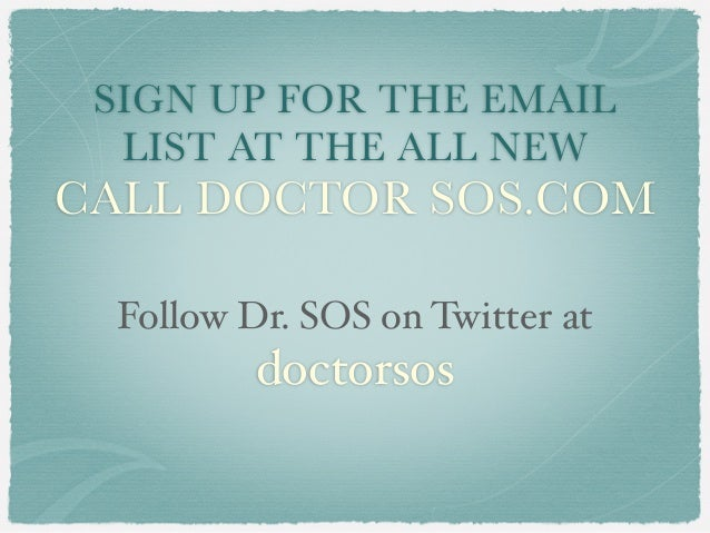 SIGN UP FOR THE EMAIL  LIST AT THE ALL NEWCALL DOCTOR SOS.COM Follow Dr. SOS on Twitter at         doctorsos