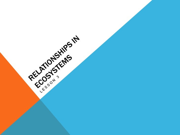 Relationships in Ecosystems<br />Lesson 3<br />
