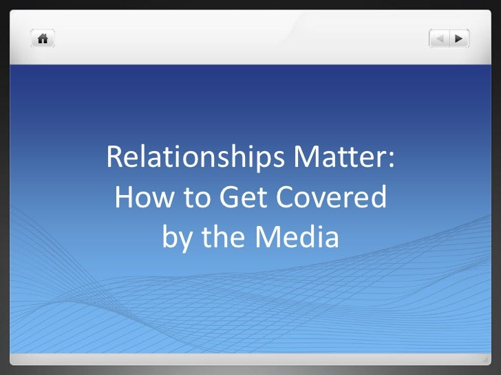 Relationships Matter:How to Get Covered    by the Media
