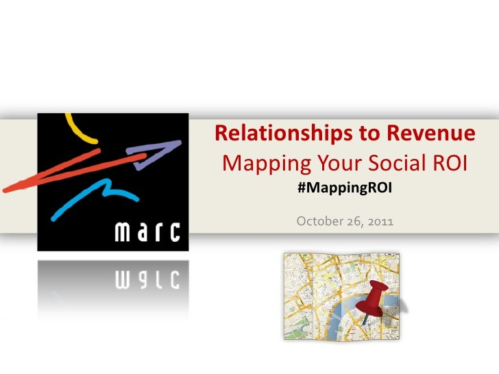 Relationships to Revenue Mapping Your Social ROI       #MappingROI       October 26, 2011