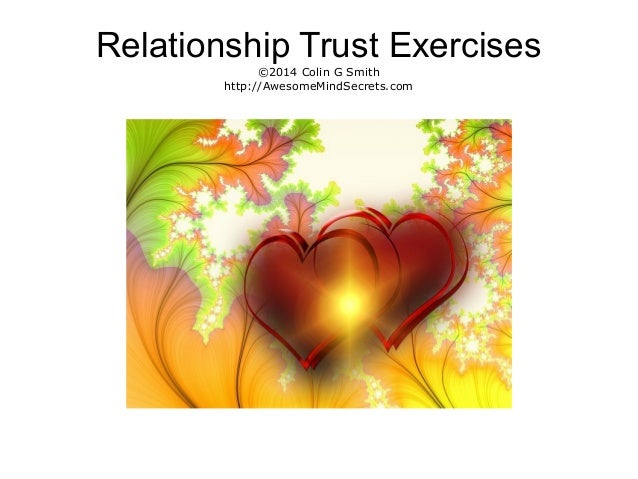 Relationship Trust Exercises ©2014 Colin G Smith http://AwesomeMindSecrets.com