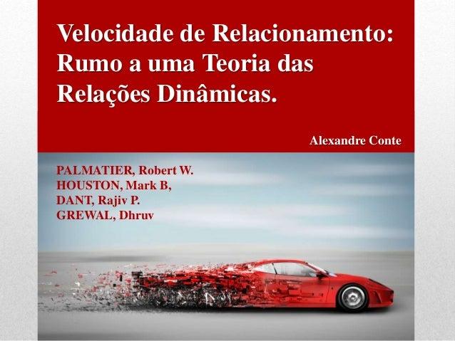 Velocidade de Relacionamento:  Rumo a uma Teoria das  Relações Dinâmicas.  Alexandre Conte  PALMATIER, Robert W.  HOUSTON,...