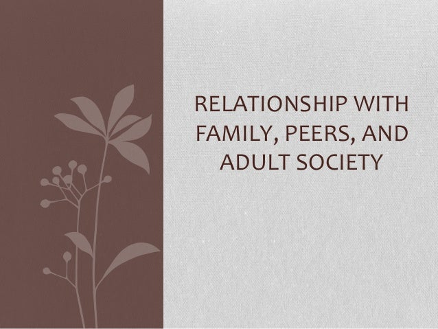 RELATIONSHIP WITH FAMILY, PEERS, AND ADULT SOCIETY