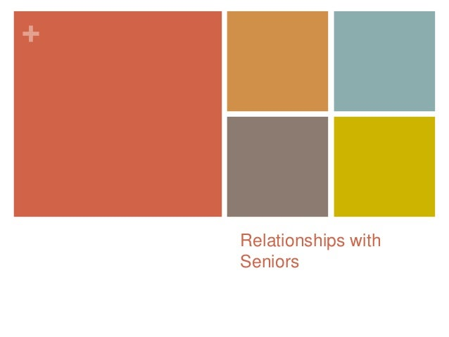 +    Relationships with    Seniors