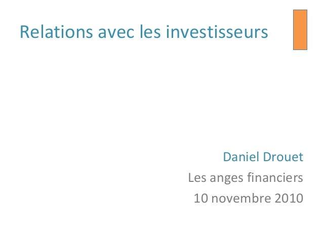 Relations avec les investisseurs Daniel Drouet Les anges financiers 10 novembre 2010