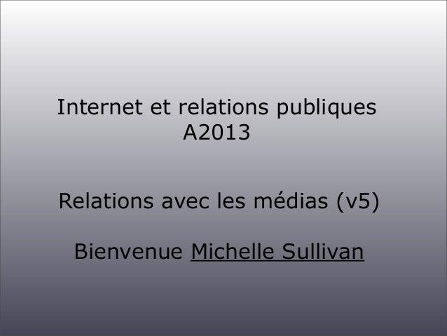 Internet et relations publiques A2013 Relations avec les médias (v5) Bienvenue Michelle Sullivan