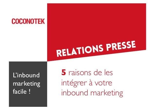 Relations presse 5 raisons de les  intégrer à votre   inbound marketing  L'inbound marketing  facile !