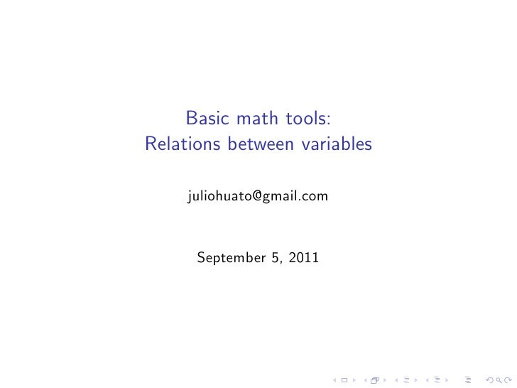 Basic math tools:Relations between variables     juliohuato@gmail.com      September 5, 2011