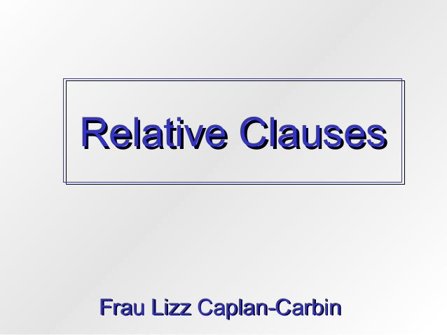 Relative Clauses  Frau Lizz Caplan-Carbin