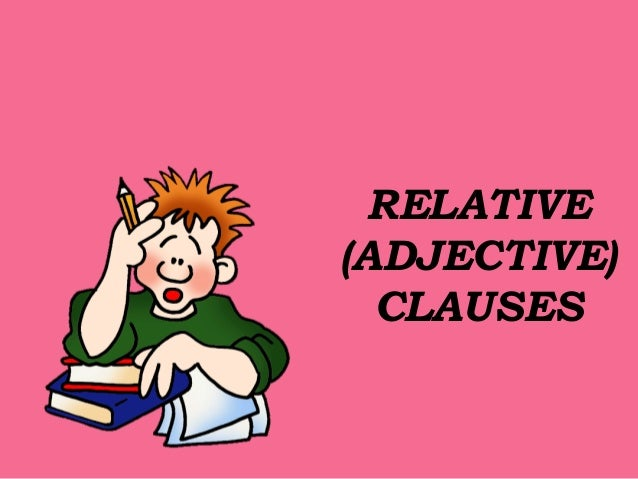 RELATIVE (ADJECTIVE) CLAUSES