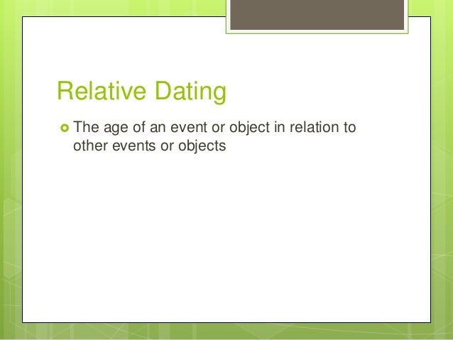 3 examples of things that only apply to relative dating