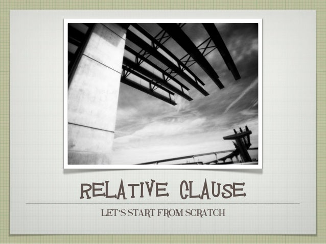 RELATIVE CLAUSE LET'S START FROM SCRATCH