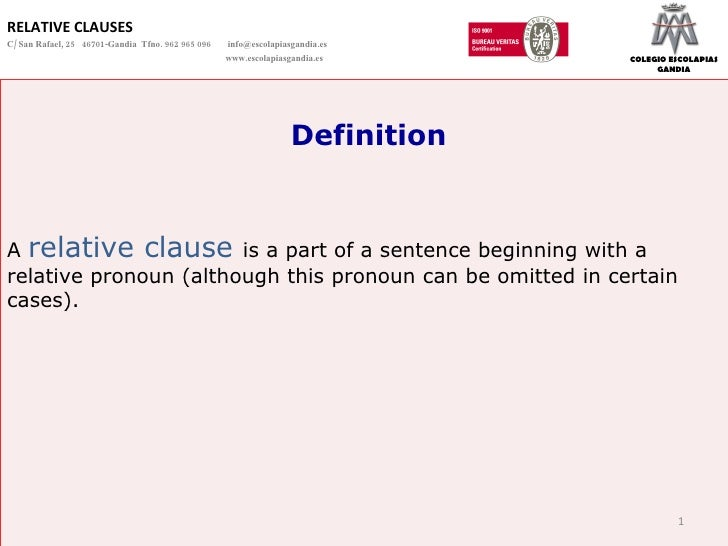 Definition A  relative clause  is a part of a sentence beginning with a relative pronoun (although this pronoun can be omi...