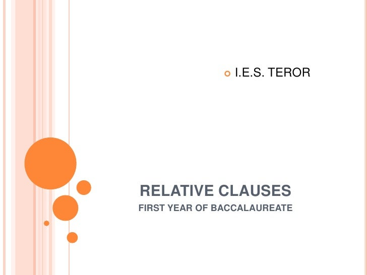 RELATIVE CLAUSES<br />FIRST YEAR OF BACCALAUREATE<br />I.E.S. TEROR<br />
