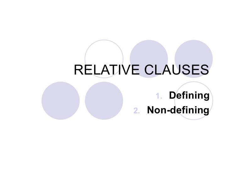 RELATIVE CLAUSES <ul><li>Defining </li></ul><ul><li>Non-defining </li></ul>