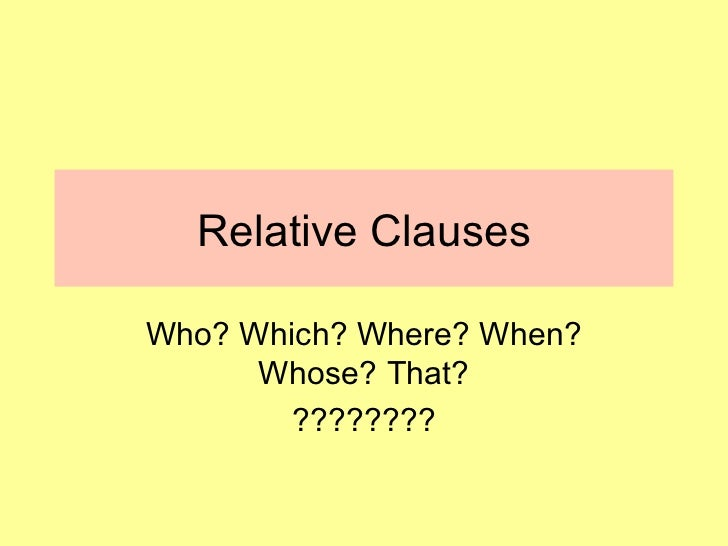 Relative Clauses Who? Which? Where? When? Whose? That? ????????