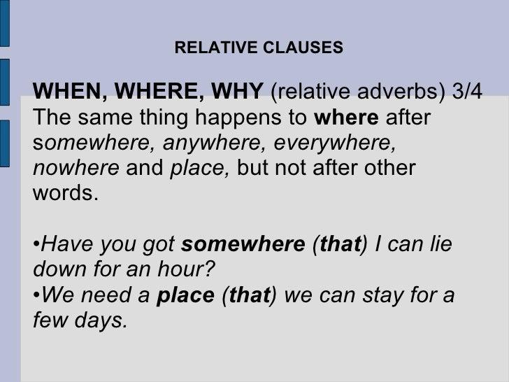 RELATIVE CLAUSES <ul><li>WHEN, WHERE, WHY  (relative adverbs) 3/4 </li></ul><ul><li>The same thing happens to  where  afte...
