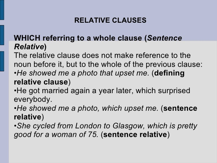 RELATIVE CLAUSES <ul><li>WHICH referring to a whole clause ( Sentence Relative ) </li></ul><ul><li>The relative clause doe...