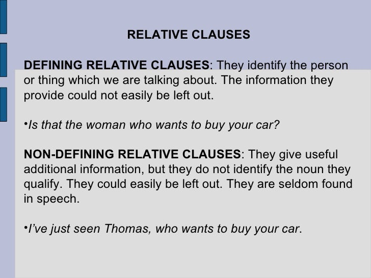 RELATIVE CLAUSES <ul><li>DEFINING RELATIVE CLAUSES : They identify the person or thing which we are talking about. The inf...