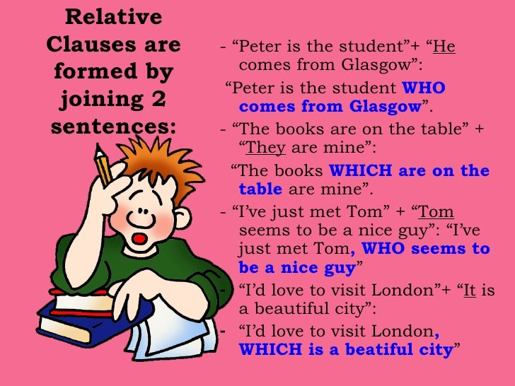"""Relative Clauses are formed by joining 2 sentences: <ul><li>- """"Peter is the student""""+ """" He   comes from Glasgow"""": </li></u..."""
