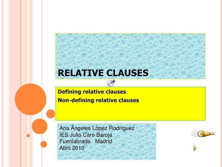 RELATIVE CLAUSES<br />Definingrelativeclauses<br />Non-definingrelativeclauses<br />Ana Ángeles López Rodríguez<br />IES J...
