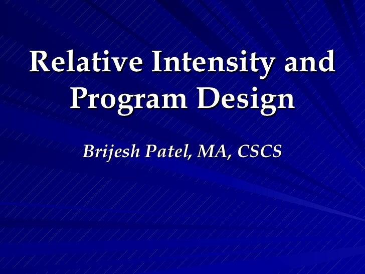 Relative Intensity and Program Design Brijesh Patel, MA, CSCS